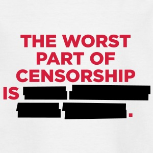 The worst thing about censorship is ... Shirts - Kids' T-Shirt