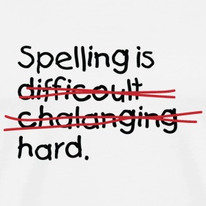 Spelling is damn hard! T-Shirts - Men's Premium T-Shirt