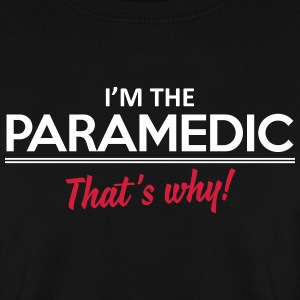 I'm the paramedic - That's why Hoodies & Sweatshirts - Men's Sweatshirt