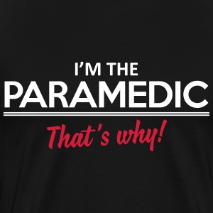 I'm the paramedic - That's why Koszulki - Koszulka męska Premium