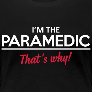 I'm the paramedic - That's why Tee shirts - T-shirt Premium Femme