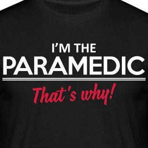 I'm the paramedic - That's why T-Shirts - Men's T-Shirt