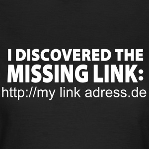 Missing Link (+ your link adress) T-Shirts - Frauen T-Shirt