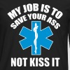 My job is to save your ass not kiss it - Paramedic Langarmshirts - Männer Premium Langarmshirt