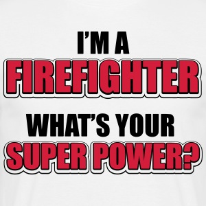 I'm a firefighter. What's your superpower T-Shirts - Men's T-Shirt