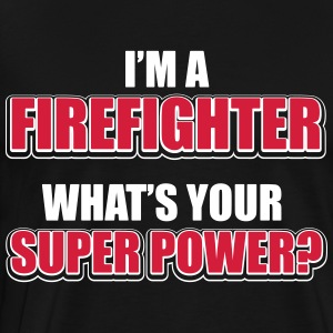 I'm a firefighter. What's your superpower T-Shirts - Men's Premium T-Shirt