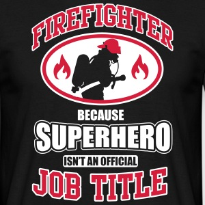 Firefighter. Because superhero isn't a job title T-Shirts - Männer T-Shirt