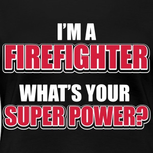 I'm a firefighter. What's your superpower T-Shirts - Frauen Premium T-Shirt