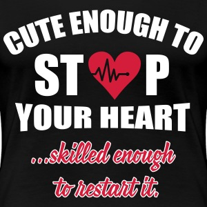 Cute enought to stop your heart - Paramedic T-Shirts - Women's Premium T-Shirt