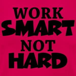 Work smart, not hard T-shirts - T-shirt dam