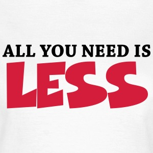 All you need is less T-Shirts - Women's T-Shirt