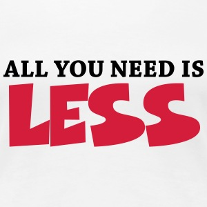 All you need is less T-Shirts - Women's Premium T-Shirt