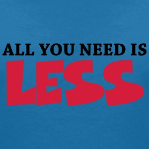 All you need is less T-Shirts - Women's V-Neck T-Shirt