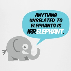 Only elephants are not Irr Elephant! Shirts