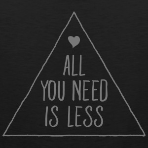 All You Need Is Less Tank Tops - Men's Premium Tank Top