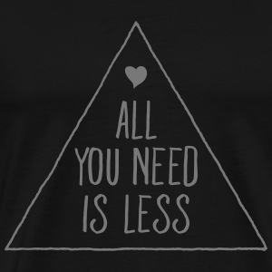 All You Need Is Less T-shirts - Mannen Premium T-shirt