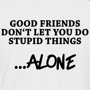 Good friends don't let you do stupid things…alone T-Shirts - Men's Baseball T-Shirt