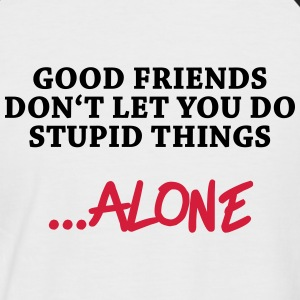 Good friends don't let you do stupid things…alone T-shirts - Kortärmad basebolltröja herr
