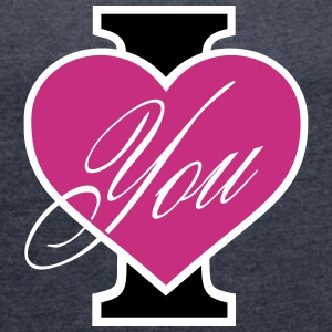 I Love You T-Shirts - Women's T-shirt with rolled up sleeves
