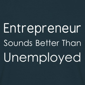 Entrepreneur Sounds Better Than Unemployed - Men's T-Shirt