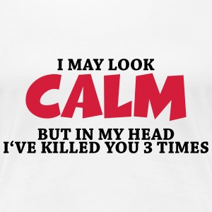 I may look calm, but in my head... T-Shirts - Women's Premium T-Shirt