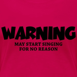 Warning - may start singing for no reason T-shirts - Premium-T-shirt dam