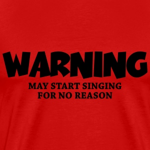 Warning - may start singing for no reason Camisetas - Camiseta premium hombre