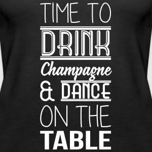 Time to drink champagne and dance on the table Débardeurs - Débardeur Premium Femme
