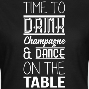 Time to drink champagne and dance on the table Tee shirts - T-shirt Femme