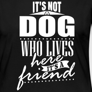 It's not a dog who lives here. It's a friend Long Sleeve Shirts - Women's Premium Longsleeve Shirt