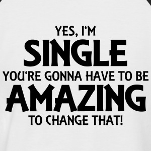 Yes, I'm single... T-Shirts - Men's Baseball T-Shirt