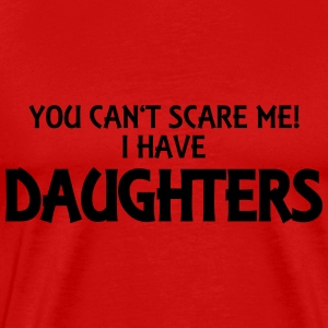 You can't scare me! I have daughters! T-skjorter - Premium T-skjorte for menn