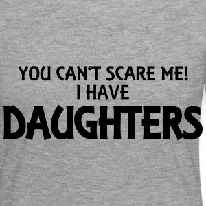 You can't scare me! I have daughters! Long Sleeve Shirts - Women's Premium Longsleeve Shirt