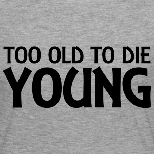 Too old to die young Long Sleeve Shirts - Women's Premium Longsleeve Shirt