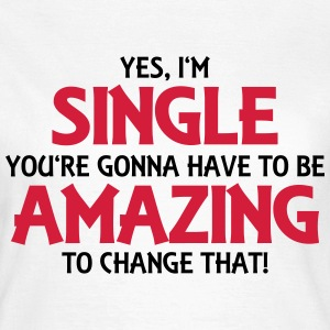 Yes, I'm single... T-Shirts - Women's T-Shirt
