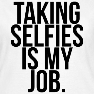 Taking selfies is my job.  T-Shirts - Women's T-Shirt