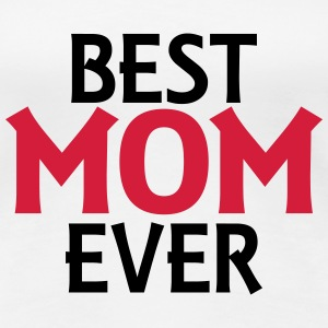 Best mom ever T-shirts - Vrouwen Premium T-shirt