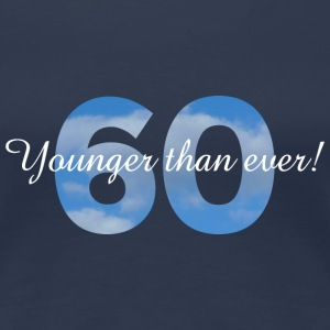 60th Birtday - Younger than ever! For dark shirts T-Shirts - Women's Premium T-Shirt