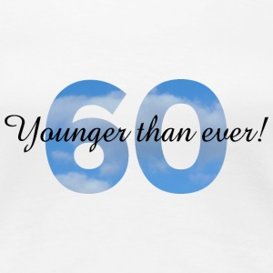 60th Birtday - Younger than ever! T-Shirts - Women's Premium T-Shirt