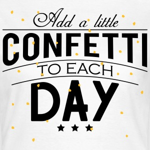 Add a little Confetti to each day T-Shirts - Women's T-Shirt