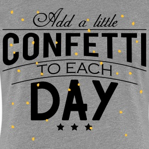 Add a little Confetti to each day T-shirts - Vrouwen Premium T-shirt