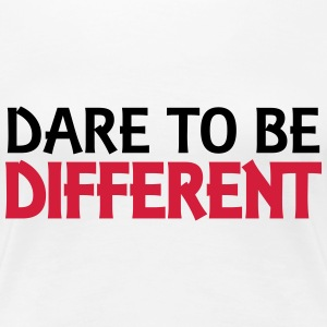Dare to be different T-shirts - Vrouwen Premium T-shirt
