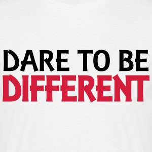 Dare to be different T-Shirts - Men's T-Shirt