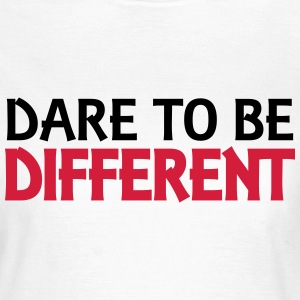 Dare to be different T-shirts - T-shirt dam