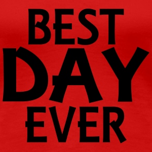 Best day ever T-Shirts - Women's Premium T-Shirt