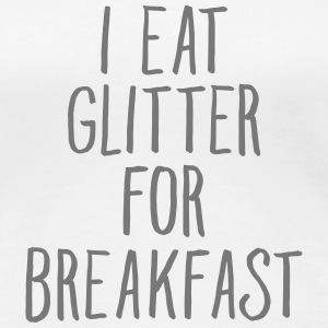 I Eat Glitter For Breakfast T-Shirts - Frauen Premium T-Shirt