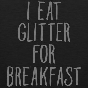 I Eat Glitter For Breakfast Tank Tops - Männer Premium Tank Top