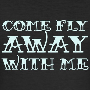 Come Fly Away With Me T-Shirts - Männer Slim Fit T-Shirt