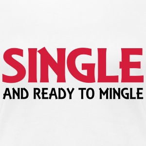 Single and ready to mingle T-shirts - Vrouwen Premium T-shirt