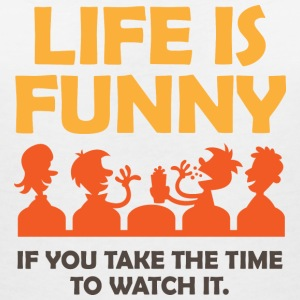 Life is funny. Let us watch! T-Shirts - Women's V-Neck T-Shirt